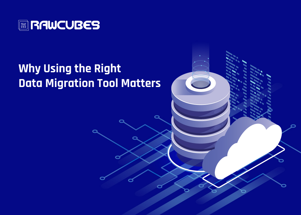 Why Using the Right Data Cloud Migration Tool Matters